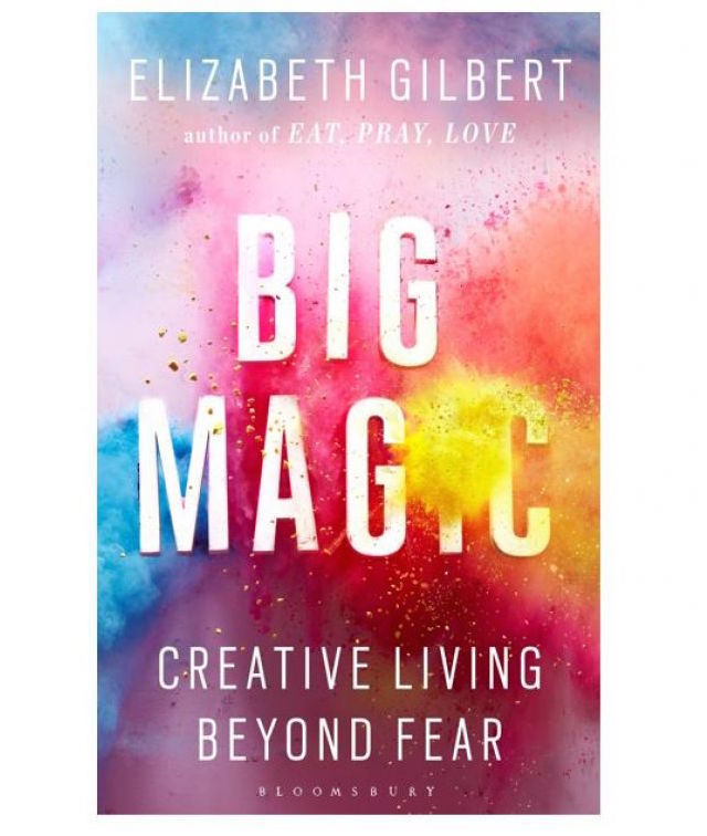 What Elizabeth Gilbert Wants You To Know About Big Magic