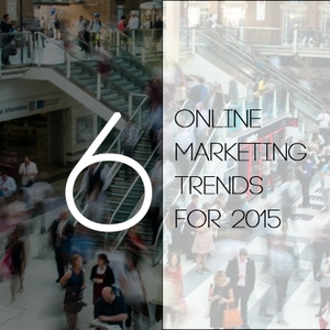 TOP 6 ONLINE MARKETING TRENDS FOR 2015